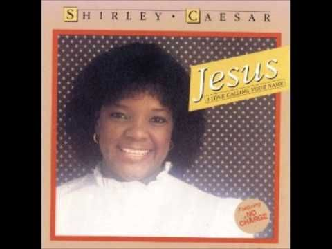 Jesus I Love Calling Your Name - Shirley Ceasar the First Lady of Gospel...