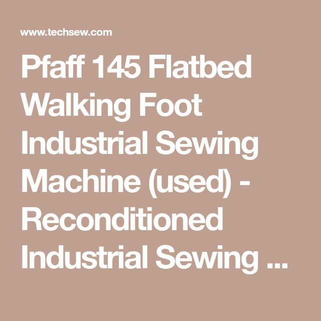 Pfaff 145 Flatbed Walking Foot Industrial Sewing Machine (used) - Reconditioned Industrial Sewing Machines - Machinery | Techsew Industrial Sewing Machines