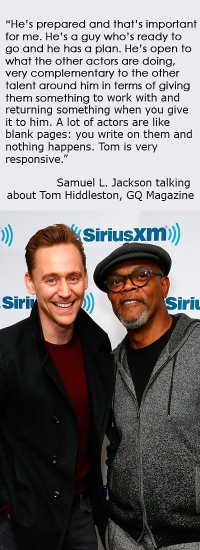 Samuel L. Jackson talking about Tom Hiddleston, GQ Magazine (http://www.gq-magazine.co.uk/article/tom-hiddleston-interview-and-pictures-thor-dark-world )