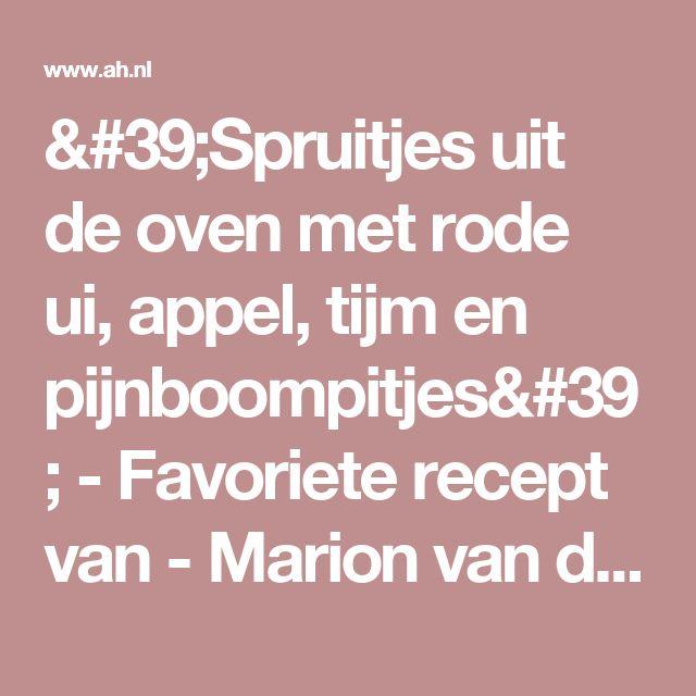 'Spruitjes uit de oven met rode ui, appel, tijm en pijnboompitjes' - Favoriete recept van - Marion van der Gaag-Riemer - Albert Heijn