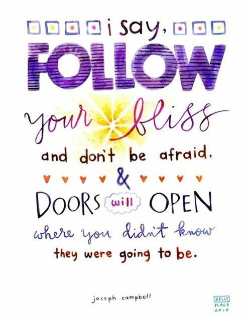 Follow your BlissThoughts, Open, The Doors, Life, Wisdom, Joseph Campbell, Living, Bliss, Inspiration Quotes