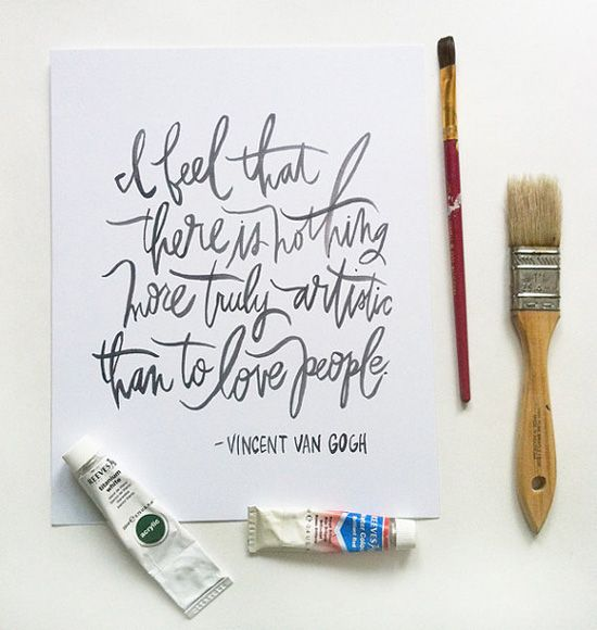 ".""I feel that there is truly nothing more truly artistic than to love people"" Great love quote from Vincent Van Gogh,"