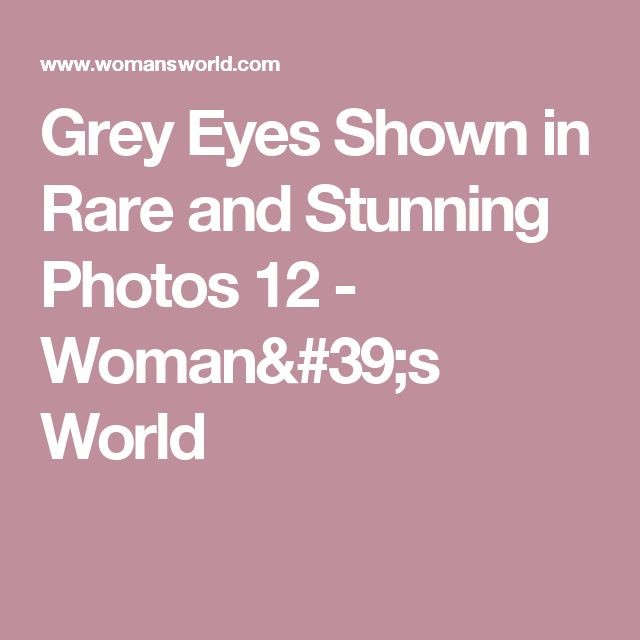 Grey Eyes Shown in Rare and Stunning Photos 12 - Woman's World