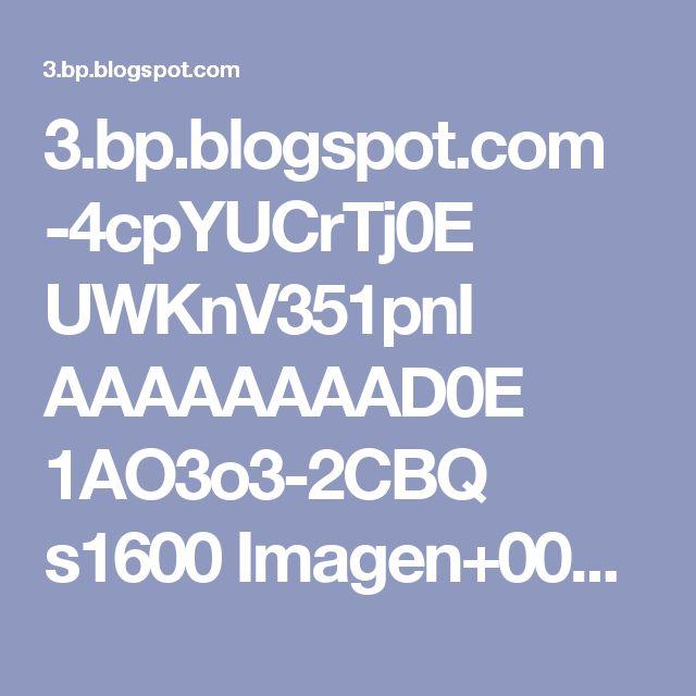 3.bp.blogspot.com -4cpYUCrTj0E UWKnV351pnI AAAAAAAAD0E 1AO3o3-2CBQ s1600 Imagen+002.jpg