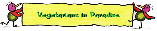 vegetarians in paradise website loaded with tons of great links and info and recipes!