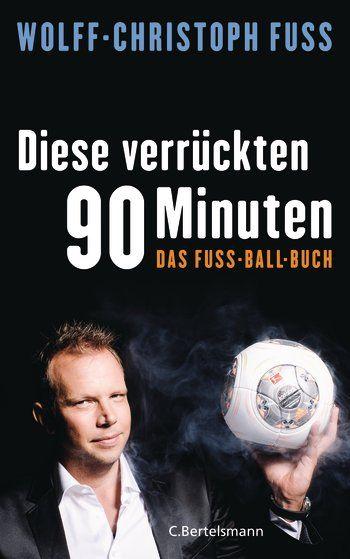 Wolff-Christoph Fuss: Diese verrückten 90 Minuten. C. Bertelsmann Verlag
