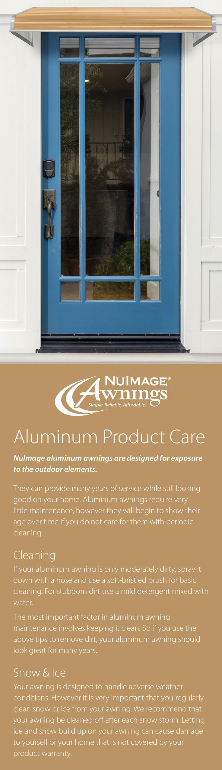 NuImage aluminum awnings are designed for exposure to the outdoor elements, but they still require minimal care. Follow these tips to extend the life of your awning!