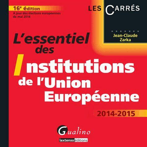 L'essentiel des institutions de l'Union européenne. A jour des élections européennes de mai 2014  édition 2014-2015