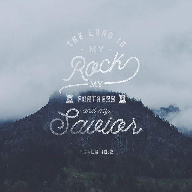 """""""I love you, O Lord, my strength. The Lord is my rock and my fortress and my deliverer, my God, my rock, in whom I take refuge, my shield, and the horn of my salvation, my stronghold."""" Psalm 18:1-2 ESV http://bible.com/59/psa.18.1-2.esv"""