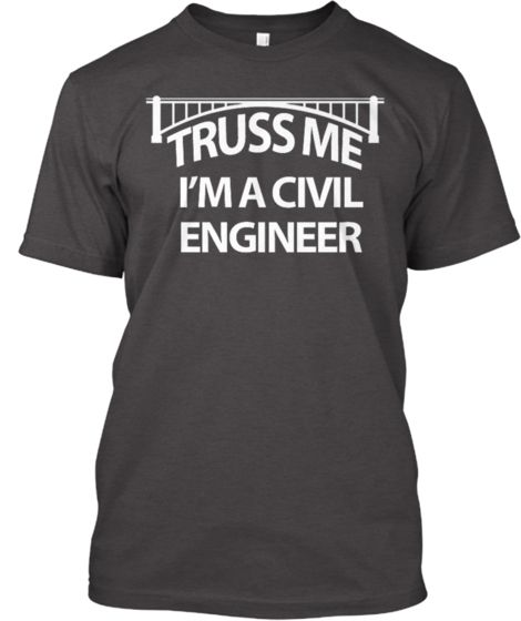 LAST DAY TO BUY!  ALL PURCHASES GUARANTEED TO PRINT AND SHIP!  Truss Me, I'm a Civil Engineer | Teespring