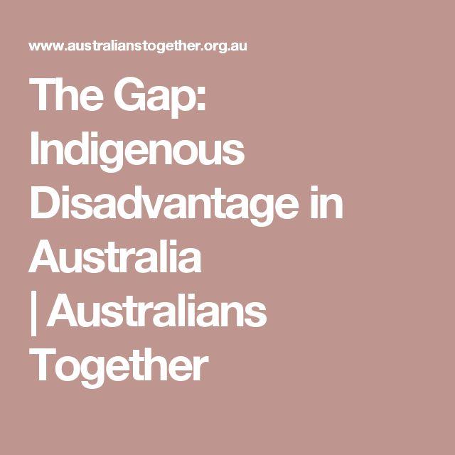The Gap: Indigenous Disadvantage in Australia |Australians Together