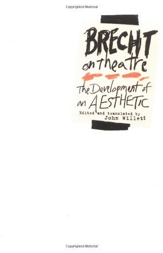Brecht on Theatre: The Development of an Aesthetic by Bertolt Brecht http://www.amazon.com/dp/0809005425/ref=cm_sw_r_pi_dp_FY5Oub1RPQ3JF