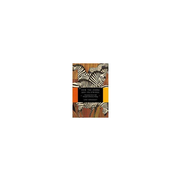 How the Zebra Got Its Stripes : Darwinian Stories Told Through Evolutionary Biology (Hardcover) (Lu00e9o