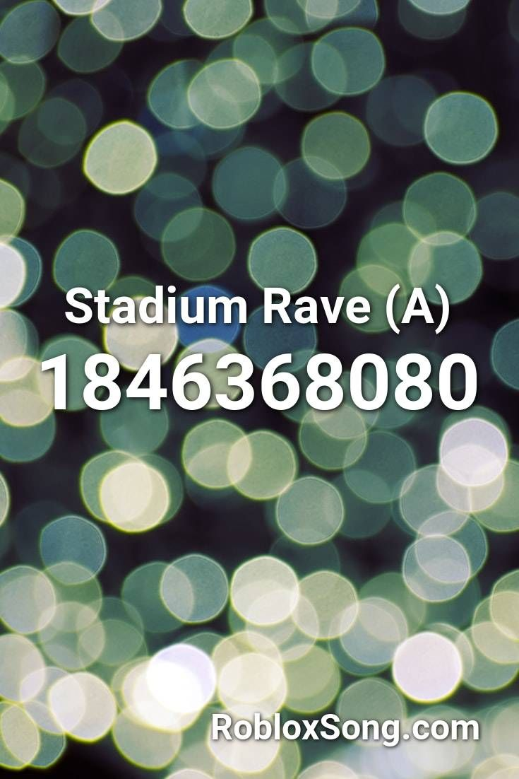Stadium Rave A Roblox Id Roblox Music Codes In 2020 Roblox
