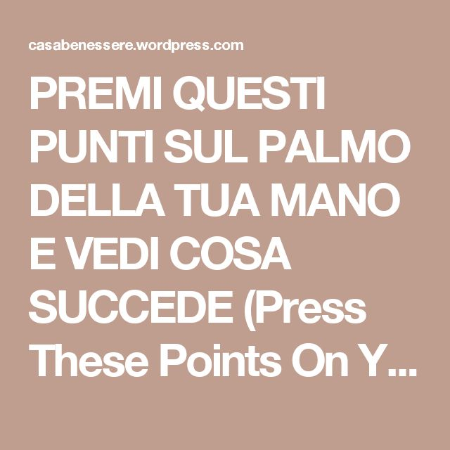 PREMI QUESTI PUNTI SUL PALMO DELLA TUA MANO E VEDI COSA SUCCEDE (Press These Points On Your Hands And See What Happens) | La ForzaDellaNatura's Blog