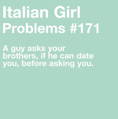Italian Girl Problems my brother would kick his butt