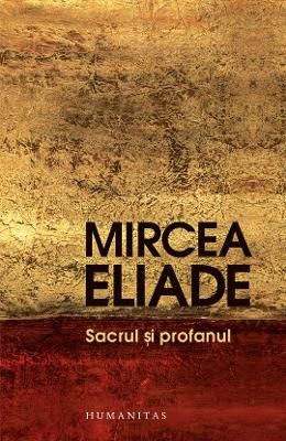 Sacrul si profanul - Mircea Eliade
