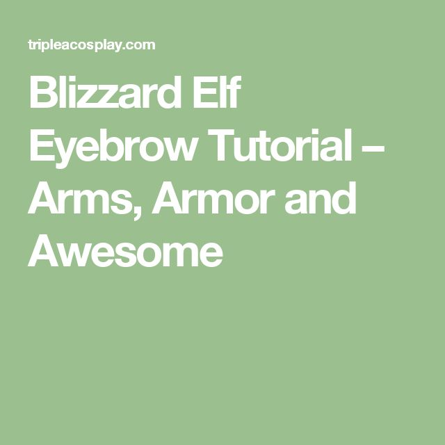 Blizzard Elf Eyebrow Tutorial – Arms, Armor and Awesome