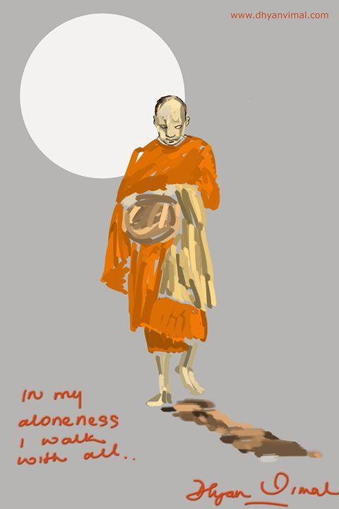 """In my aloneness I walk with all""  -Master Dhyan Vimal"