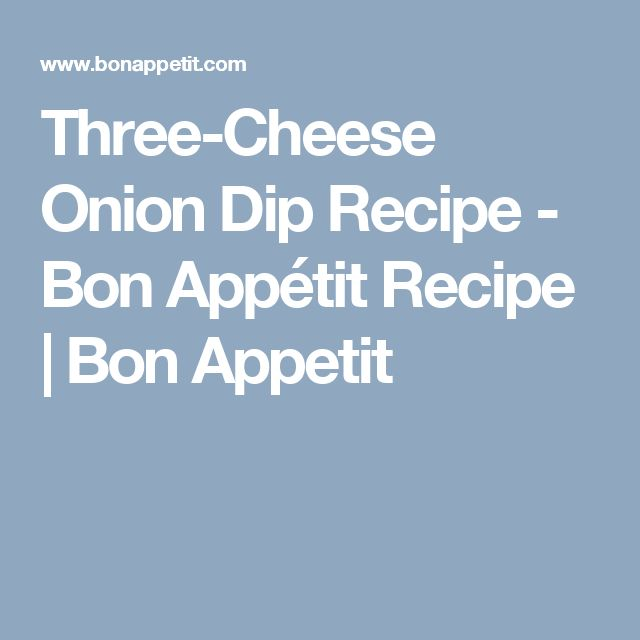 Three-Cheese Onion Dip Recipe - Bon Appétit Recipe | Bon Appetit