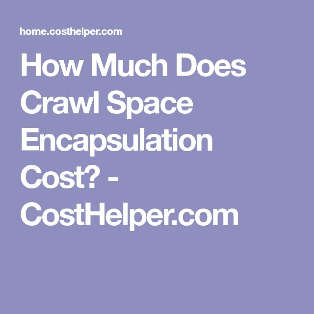 How Much Does Crawl Space Encapsulation Cost? - CostHelper.com