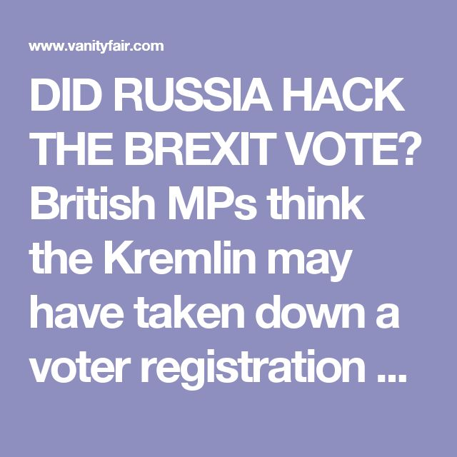 DID RUSSIA HACK THE BREXIT VOTE? British MPs think the Kremlin may have taken down a voter registration site just before the vote.
