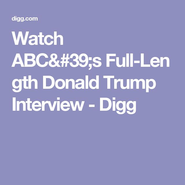 Watch ABC's Full-Length Donald Trump Interview - Digg
