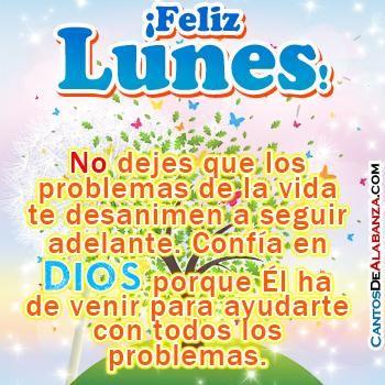 ¡Feliz Lunes! No dejes que los problemas de la vida te desanimen a seguir adelante. Confía en Dios porque Él ha de venir para ayudarte