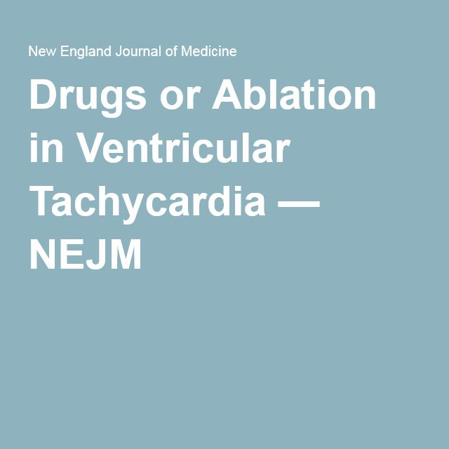 Drugs or Ablation in Ventricular Tachycardia — NEJM