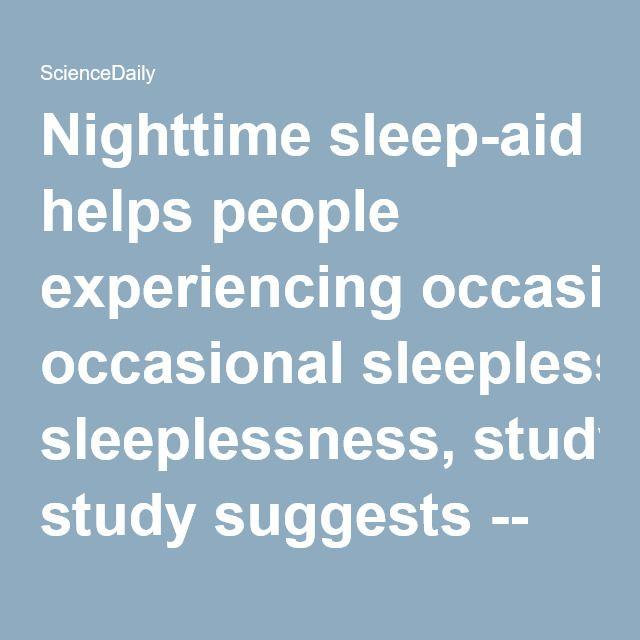 Nighttime sleep-aid helps people experiencing occasional sleeplessness, study suggests -- ScienceDaily