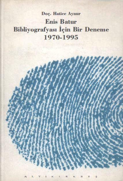 Hatice Aynur - Enis Batur Bibliyografyası İçin Bir Deneme 1970-1995