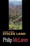 Sweet Water...Stolen Land - Winner David Unaipon Award. First released in 1993, this historical thriller was a national success. '...excellent characterisations and a seasoning of racial and sexual tension...' Sydney Sun-Herald. Written by Philip McLaren.