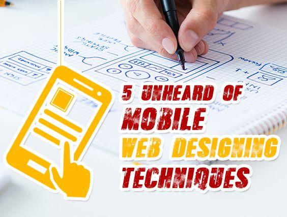 5 Unheard of Mobile Web Designing Techniques