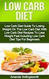 Free Kindle Book -   Low Carb Diet: Low Carb Diet Guide To Losing Weight On The Low Carb Diet With Low Carb Diet Recipes To Lose Weight Fast Including Low Carb Diet Tips For ... Loss Using Low Carb Diet Recipes Cookbook)