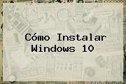 http://tecnoautos.com/wp-content/uploads/imagenes/tendencias/thumbs/como-instalar-windows-10.jpg Windows 10. Cómo instalar Windows 10, Enlaces, Imágenes, Videos y Tweets - http://tecnoautos.com/actualidad/windows-10-como-instalar-windows-10/
