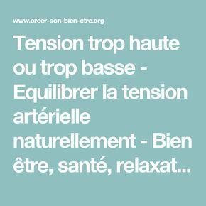 Tension trop haute ou trop basse - Equilibrer la tension artérielle naturellement - Bien être, santé, relaxation, massage, stress, shiatsu, Qi Qong; phytothérapie, remède de grand-mère