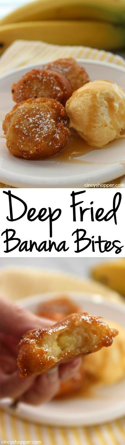 Deep Fried Banana Bites- Super tasty dessert. Dust your bites with powdered sugar and even add in some caramel or chocolate. YUM!