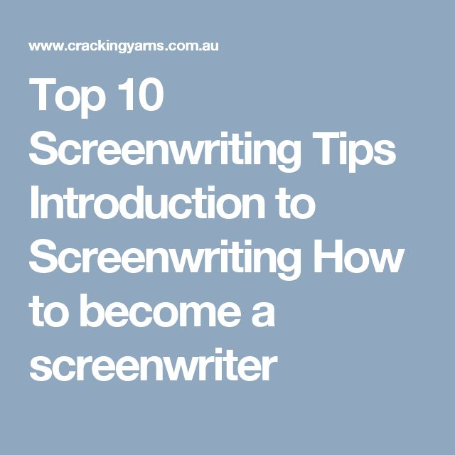 Top 10 Screenwriting Tips Introduction to Screenwriting How to become a screenwriter