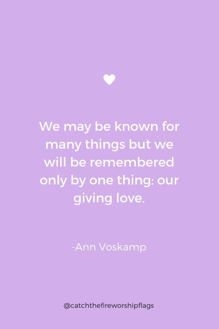 We May Be Known For Many Tings But We Will Be Remembered Only By One Thing Our Giving Love Ann Ann Voskamp Quotes Ann Voskamp Inspirational Words Of Wisdom