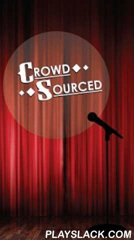 Crowd Source  Android App - playslack.com , The future of standup comedy!Crowd Source is a new breed of comedy show where the audience gets complete control. During the show comedians come to the stage and perform improvised standup comedy based on pictures they have never seen before. This app lets the audience vote real-time during the show to determine the picture the performer must use as inspiration for their jokes. Once an event is joined pictures can be submitted to that show from…