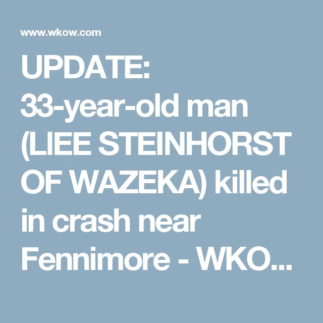 UPDATE: 33-year-old man (LlEE STEINHORST OF WAZEKA) killed in crash near Fennimore - WKOW 27: Madison, WI Breaking News, Weather and Sports
