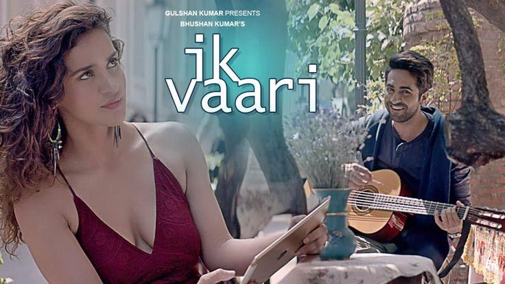 Watch new song Ik Vaari HD Video Ft Ayushmann Khurrana and Aisha Sharma