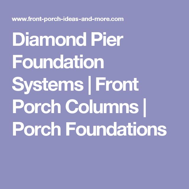 Diamond Pier Foundation Systems | Front Porch Columns | Porch Foundations