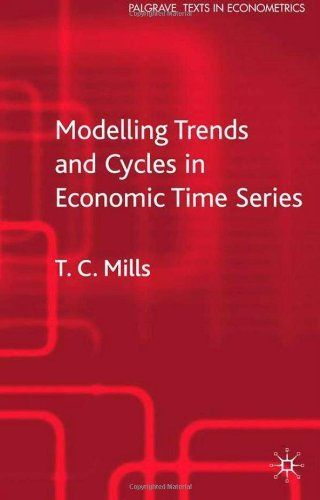 Modelling Trends and Cycles in Economic Time Series (Palgrave Texts in Econometrics) by Terence C. Mills. $46.00. Publisher: Palgrave Macmillan (September 17, 2003). Author: Terence C. Mills. Publication: September 17, 2003