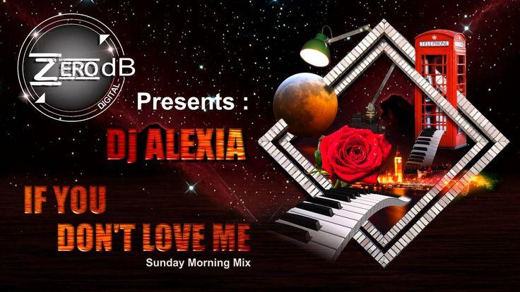 Dj Alexia - If You Don't Love Me (Sunday Morning Mix)