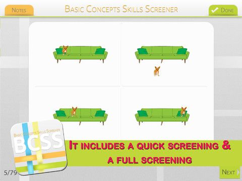 Basic Concepts Skills Screener ($9.99) preschool- to early elementary •Collect information regarding basic concept skills •Measure treatment effectiveness and skill growth over time •Help educators and clinician choose areas of skill development to target for Response to Intervention •Aid with determining how a student may perform on classroom assessments and outcomes •Aid in the determination of a language delay or disorder •Identify students who may be at risk for a learning disorder