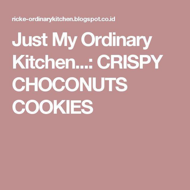 Just My Ordinary Kitchen...: CRISPY CHOCONUTS COOKIES