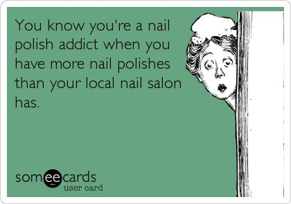 Funny Confession Ecard: You know you're a nail polish addict when you have more nail polishes than your local nail salon has.