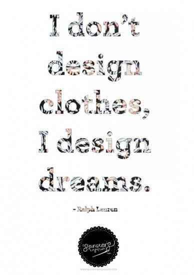 """""""I don't design clothes, I design dreams"""" - Ralph Lauren Quote 