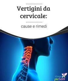 Vertigini da cervicale: cause e rimedi Alcuni rimedi naturali sono un vero toccasana per le vertigini da cervicale.